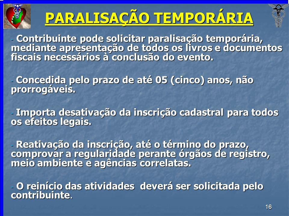 16 PARALISAÇÃO TEMPORÁRIA - Contribuinte pode solicitar paralisação temporária, mediante apresentação de todos os livros e documentos fiscais necessár