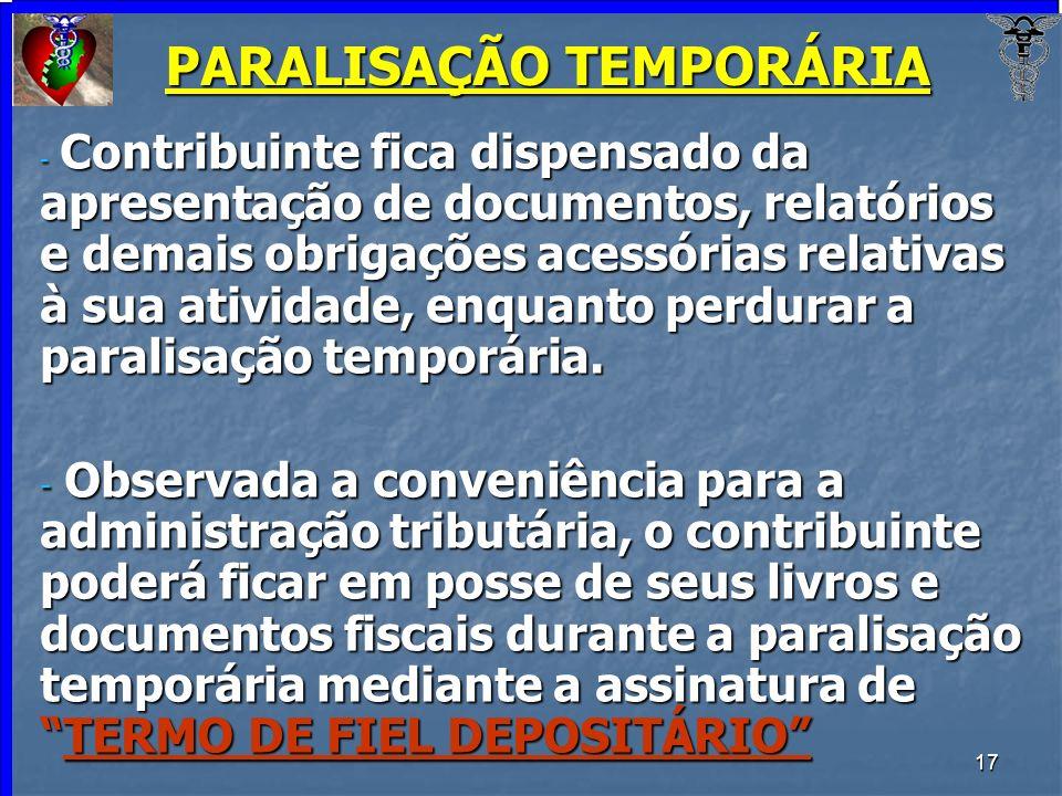 17 PARALISAÇÃO TEMPORÁRIA - Contribuinte fica dispensado da apresentação de documentos, relatórios e demais obrigações acessórias relativas à sua ativ