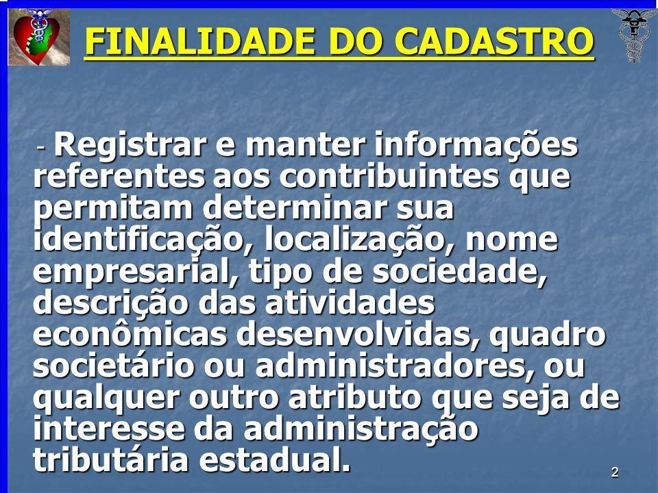 2 FINALIDADE DO CADASTRO - Registrar e manter informações referentes aos contribuintes que permitam determinar sua identificação, localização, nome em