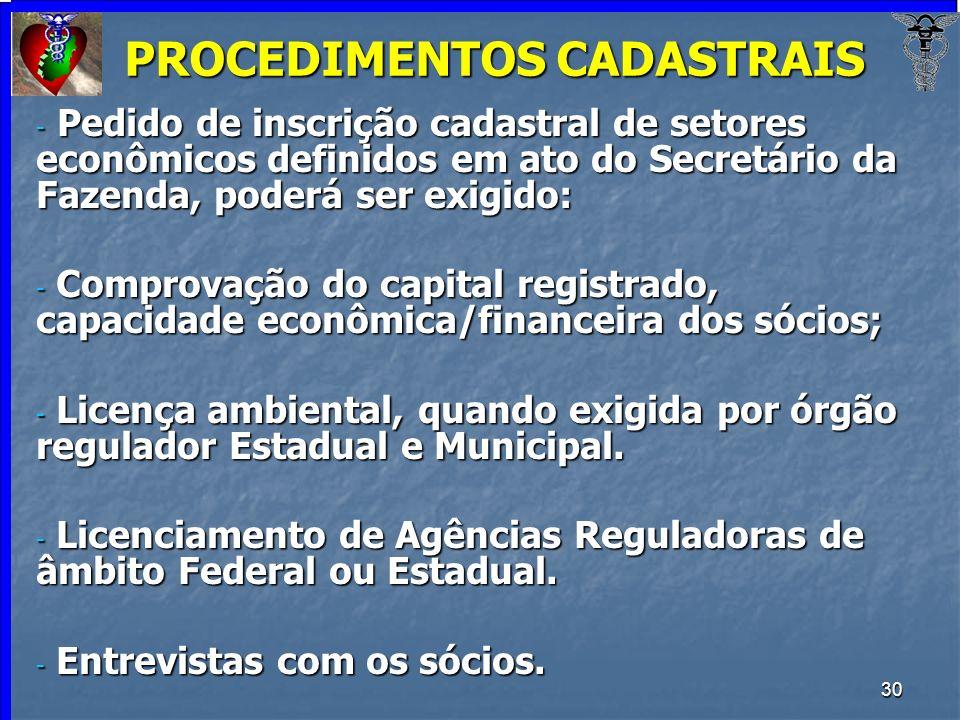 30 PROCEDIMENTOS CADASTRAIS - Pedido de inscrição cadastral de setores econômicos definidos em ato do Secretário da Fazenda, poderá ser exigido: - Com