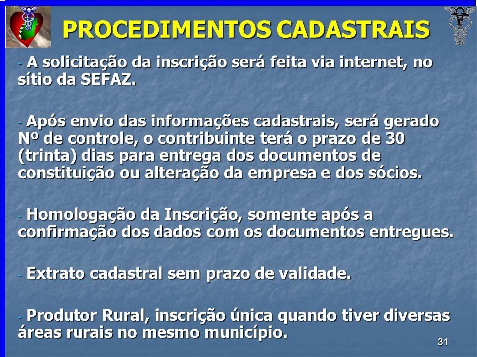 31 PROCEDIMENTOS CADASTRAIS - A solicitação da inscrição será feita via internet, no sítio da SEFAZ. - Após envio das informações cadastrais, será ger