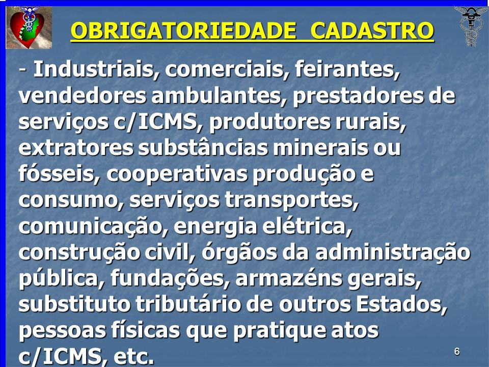 6 OBRIGATORIEDADE CADASTRO - Industriais, comerciais, feirantes, vendedores ambulantes, prestadores de serviços c/ICMS, produtores rurais, extratores