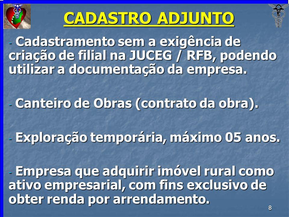 8 CADASTRO ADJUNTO - Cadastramento sem a exigência de criação de filial na JUCEG / RFB, podendo utilizar a documentação da empresa. - Canteiro de Obra