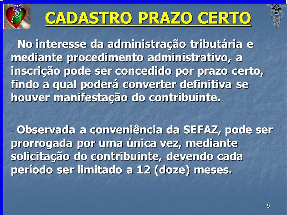 10 CADASTRO CARÁTER PRECÁRIO - No interesse da administração tributária e mediante procedimento administrativo; - Empreendimento em processo de implantação, após a conclusão da mesma, poderá ter eficácia plena (não emite NF, não tem obrigações acessórias).
