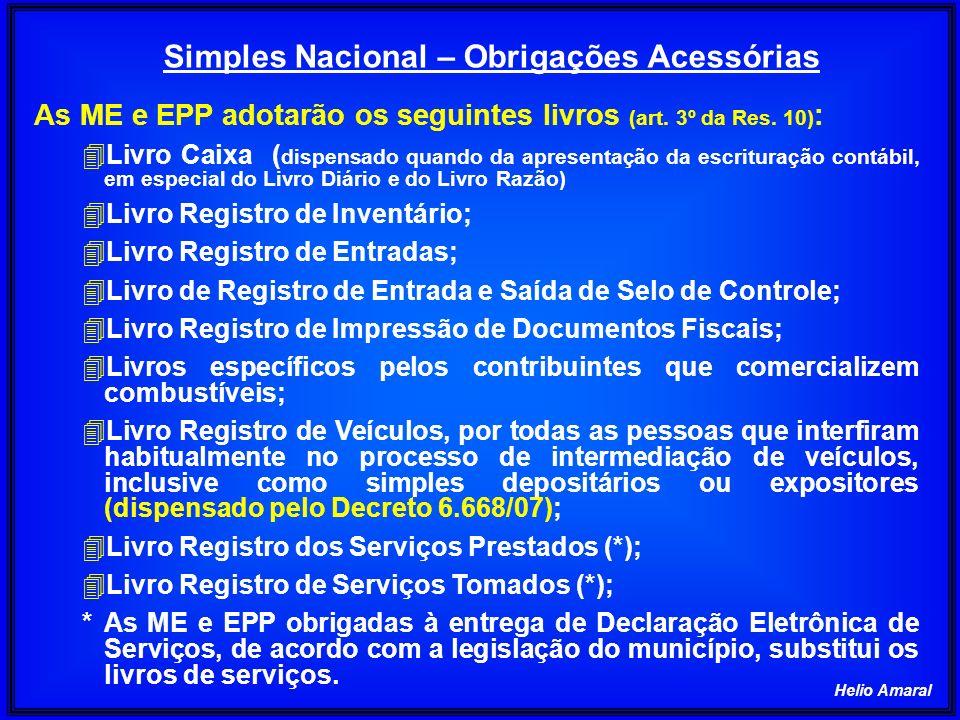 Helio Amaral Simples Nacional – Obrigações Acessórias As ME e EPP adotarão os seguintes livros (art. 3º da Res. 10) : 4Livro Caixa ( dispensado quando