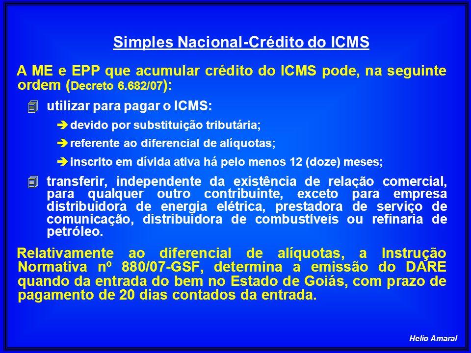 Helio Amaral A ME e EPP que acumular crédito do ICMS pode, na seguinte ordem ( Decreto 6.682/07 ): 4 utilizar para pagar o ICMS: è devido por substitu
