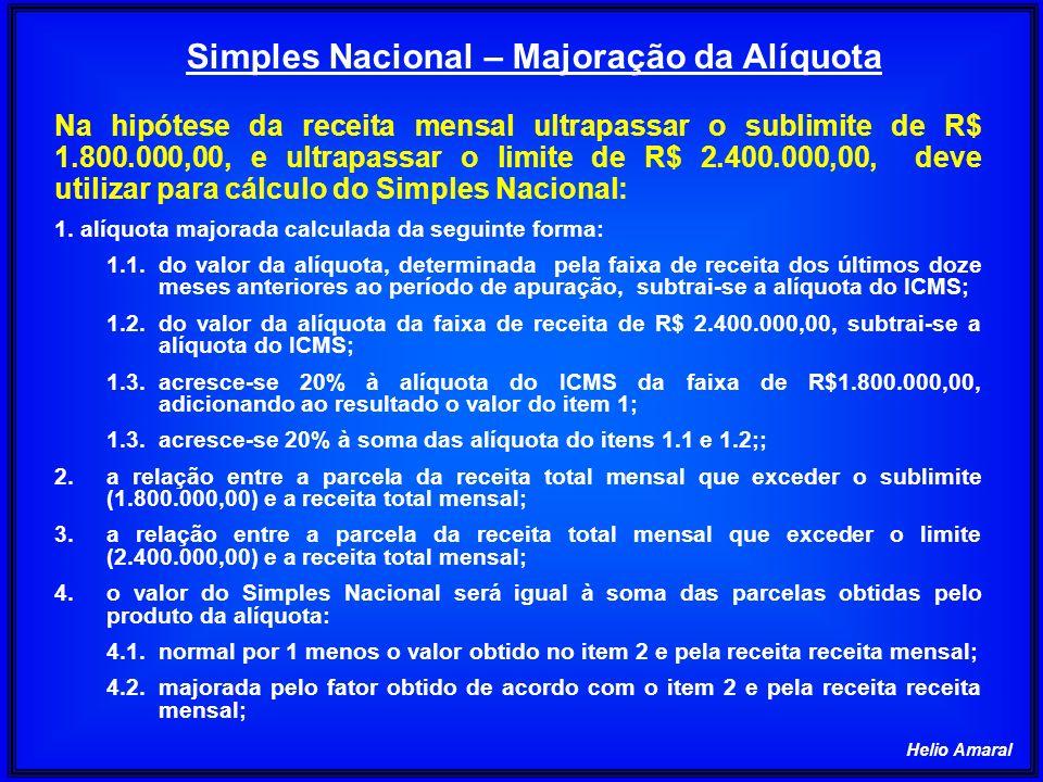 Helio Amaral Na hipótese da receita mensal ultrapassar o sublimite de R$ 1.800.000,00, e ultrapassar o limite de R$ 2.400.000,00, deve utilizar para c