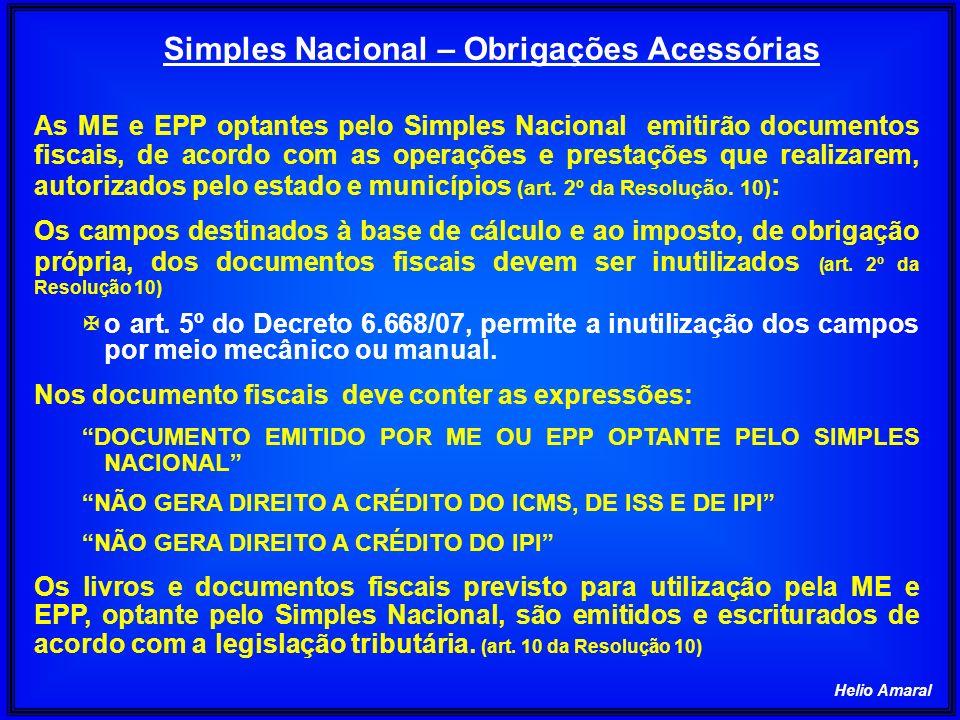 Helio Amaral Simples Nacional – Obrigações Acessórias As ME e EPP optantes pelo Simples Nacional emitirão documentos fiscais, de acordo com as operaçõ