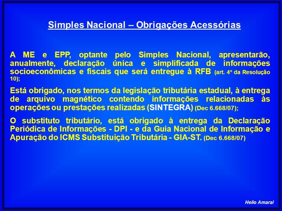 Helio Amaral Simples Nacional – Obrigações Acessórias A ME e EPP, optante pelo Simples Nacional, apresentarão, anualmente, declaração única e simplifi