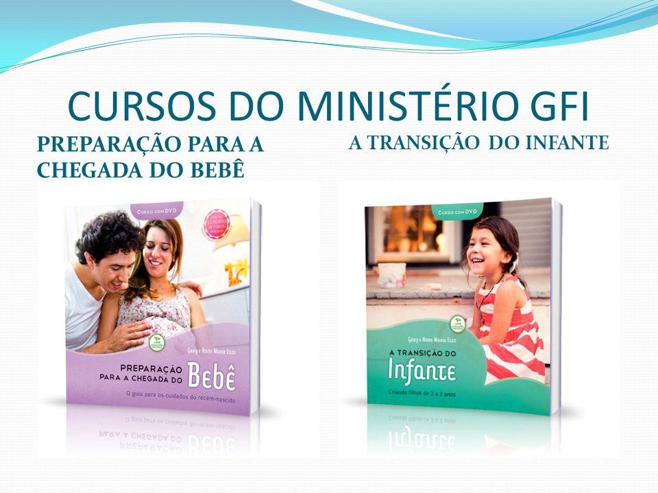 CURSOS DO MINISTÉRIO GFI PREPARAÇÃO PARA A CHEGADA DO BEBÊ A TRANSIÇÃO DO INFANTE