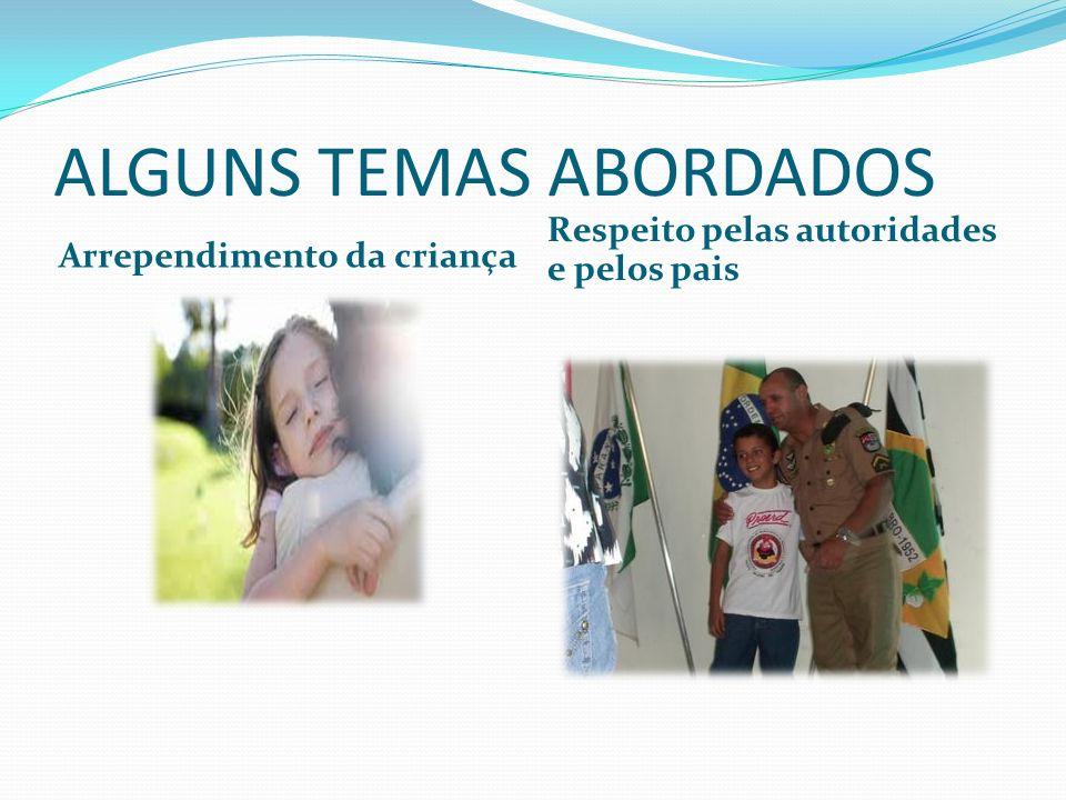ALGUNS TEMAS ABORDADOS Arrependimento da criança Respeito pelas autoridades e pelos pais