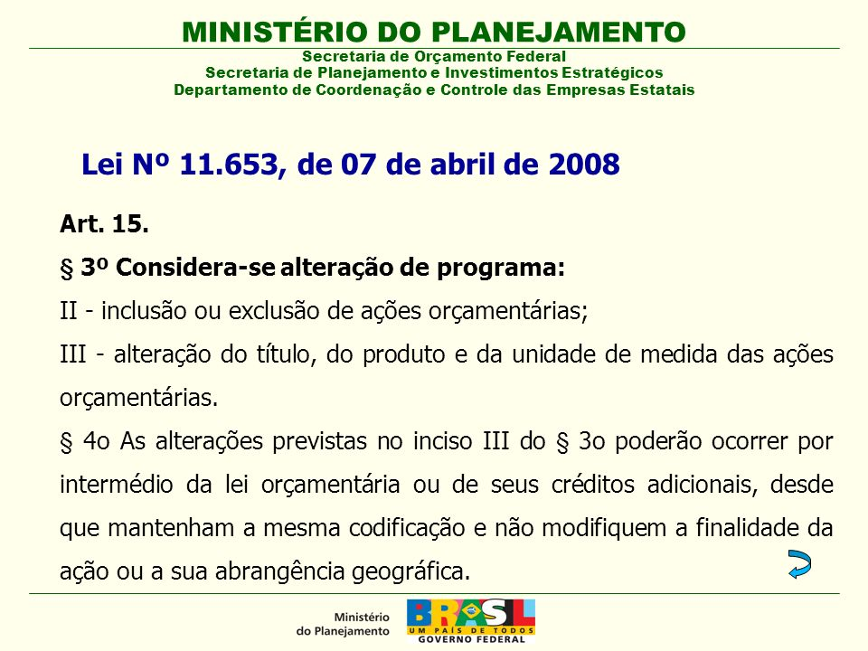 MINISTÉRIO DO PLANEJAMENTO Secretaria de Orçamento Federal Secretaria de Planejamento e Investimentos Estratégicos Departamento de Coordenação e Contr