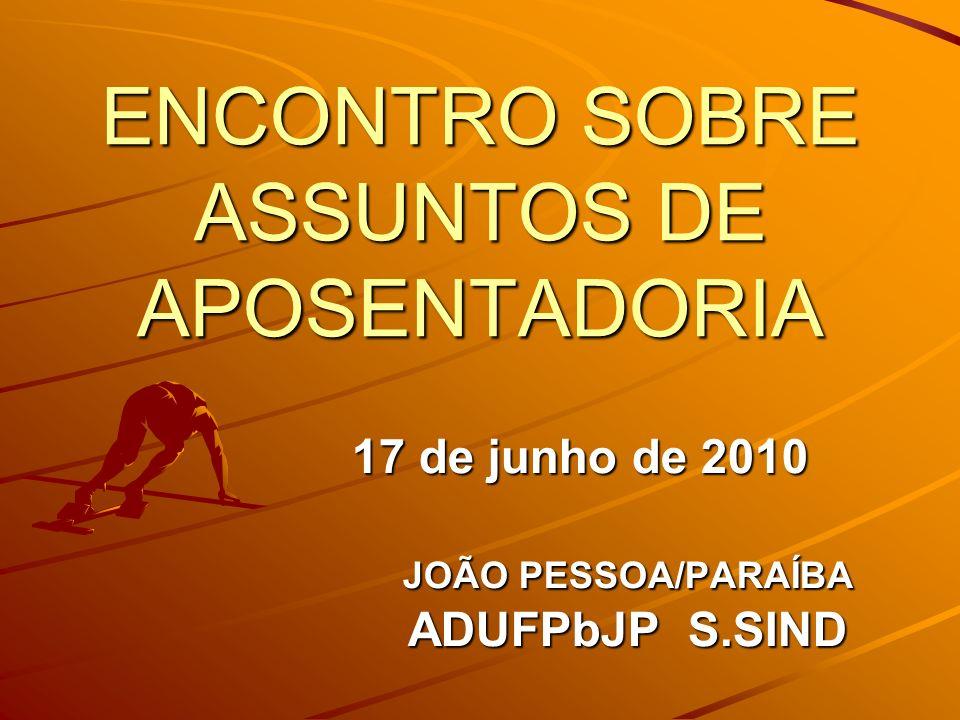 ENCONTRO SOBRE ASSUNTOS DE APOSENTADORIA 17 de junho de 2010 JOÃO PESSOA/PARAÍBA ADUFPbJP S.SIND ADUFPbJP S.SIND