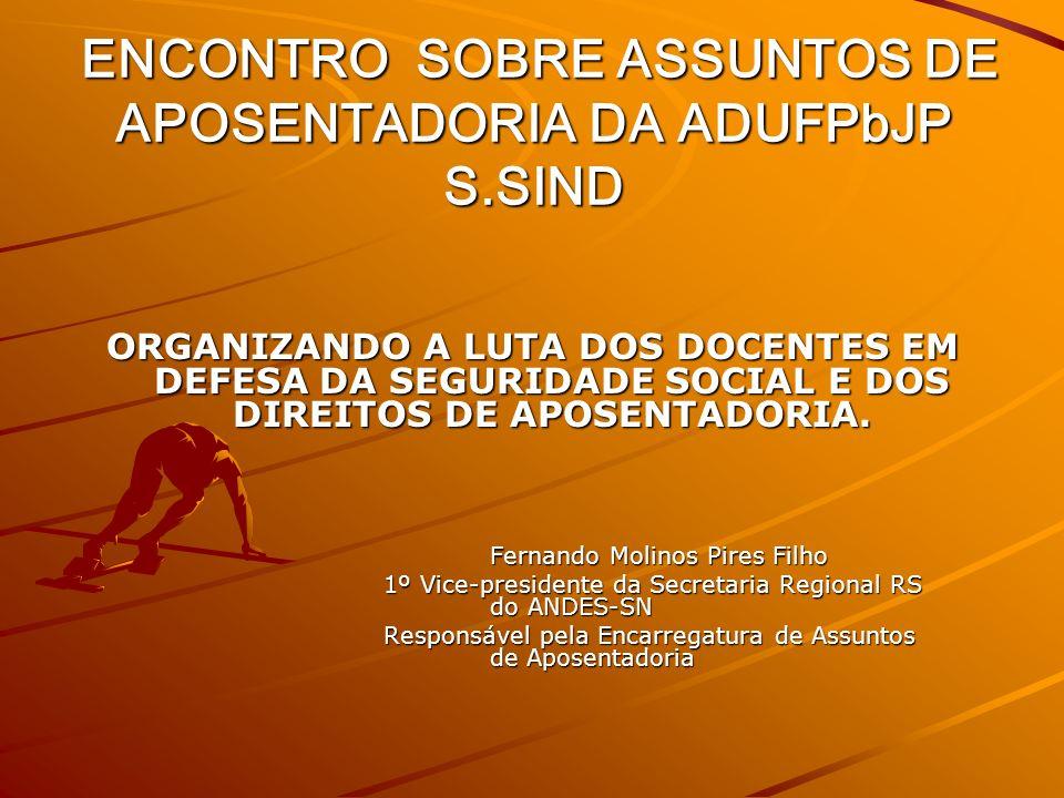ENCONTRO SOBRE ASSUNTOS DE APOSENTADORIA DA ADUFPbJP S.SIND ENCONTRO SOBRE ASSUNTOS DE APOSENTADORIA DA ADUFPbJP S.SIND ORGANIZANDO A LUTA DOS DOCENTES EM DEFESA DA SEGURIDADE SOCIAL E DOS DIREITOS DE APOSENTADORIA.