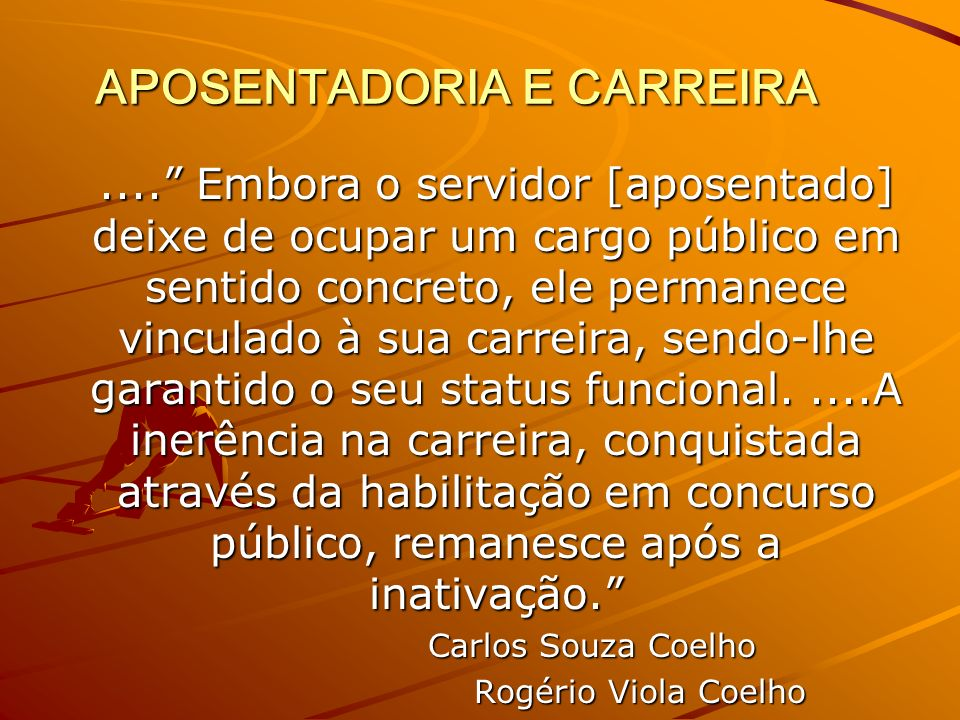 APOSENTADORIA E CARREIRA....