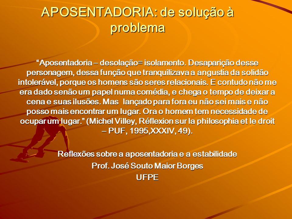APOSENTADORIA: de solução à problema Aposentadoria – desolação= isolamento.