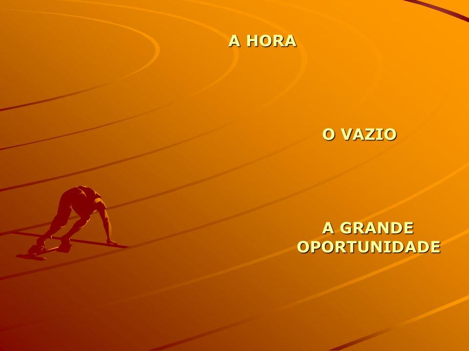 A HORA O VAZIO A GRANDE OPORTUNIDADE