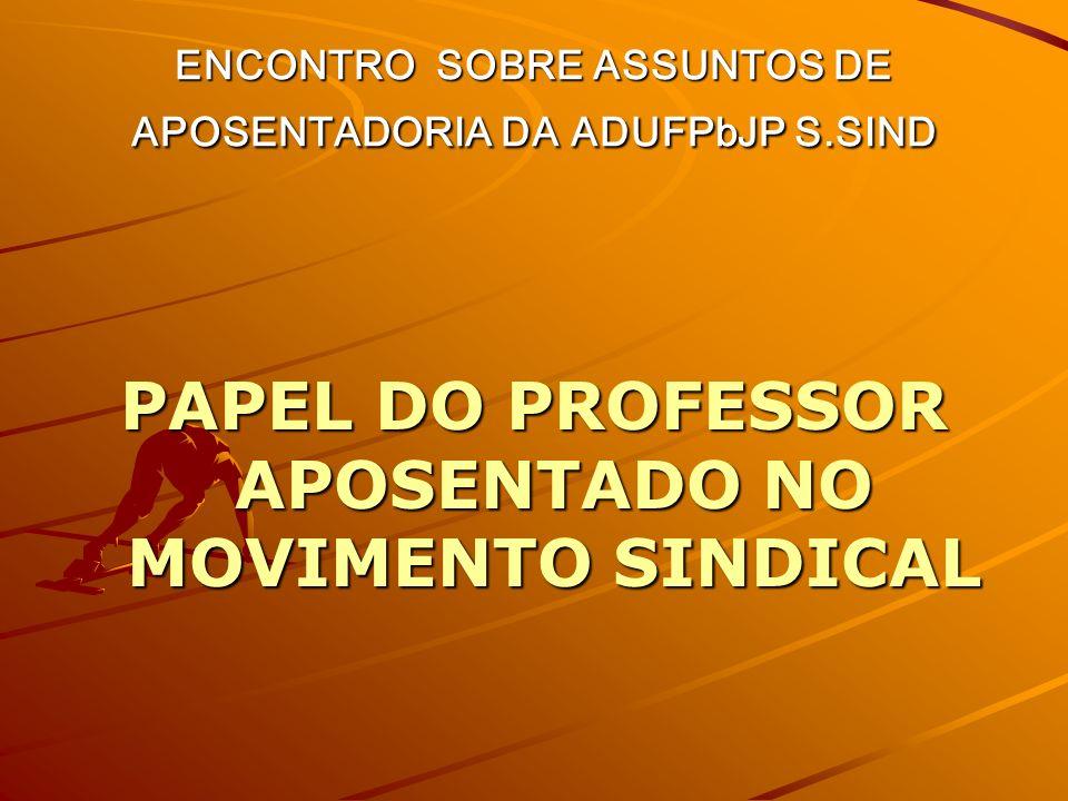 ENCONTRO SOBRE ASSUNTOS DE APOSENTADORIA DA ADUFPbJP S.SIND PAPEL DO PROFESSOR APOSENTADO NO MOVIMENTO SINDICAL