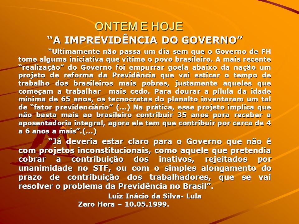 ONTEM E HOJE ONTEM E HOJE A IMPREVIDÊNCIA DO GOVERNO Ultimamente não passa um dia sem que o Governo de FH tome alguma iniciativa que vitime o povo brasileiro.