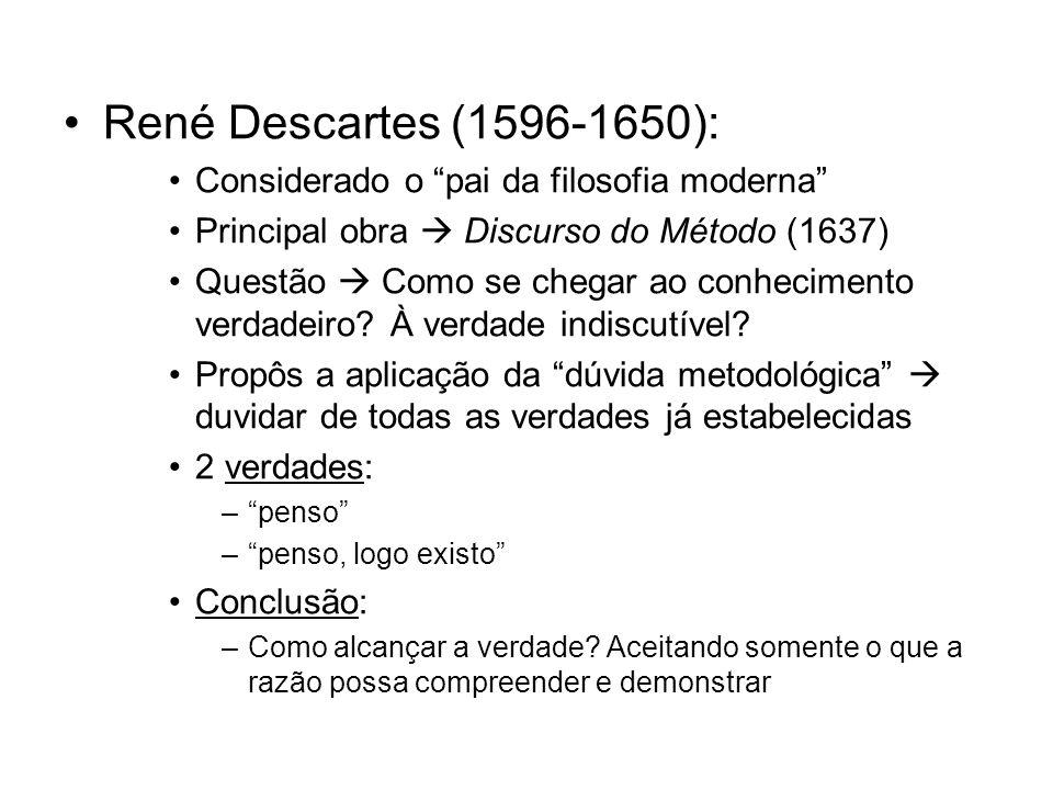 René Descartes (1596-1650): Considerado o pai da filosofia moderna Principal obra Discurso do Método (1637) Questão Como se chegar ao conhecimento verdadeiro.
