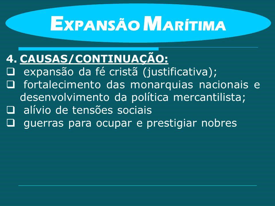 4.CAUSAS/CONTINUAÇÃO: expansão da fé cristã (justificativa); fortalecimento das monarquias nacionais e desenvolvimento da política mercantilista; alív