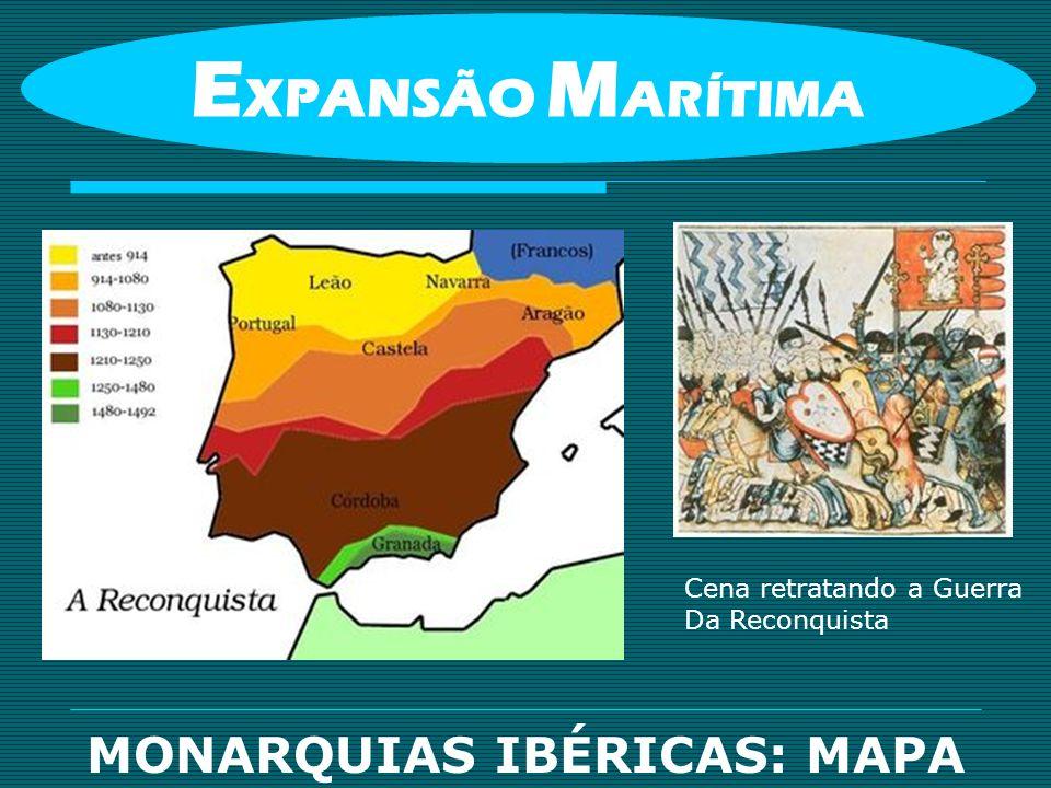 MONARQUIAS IBÉRICAS: MAPA E XPANSÃO M ARÍTIMA Cena retratando a Guerra Da Reconquista