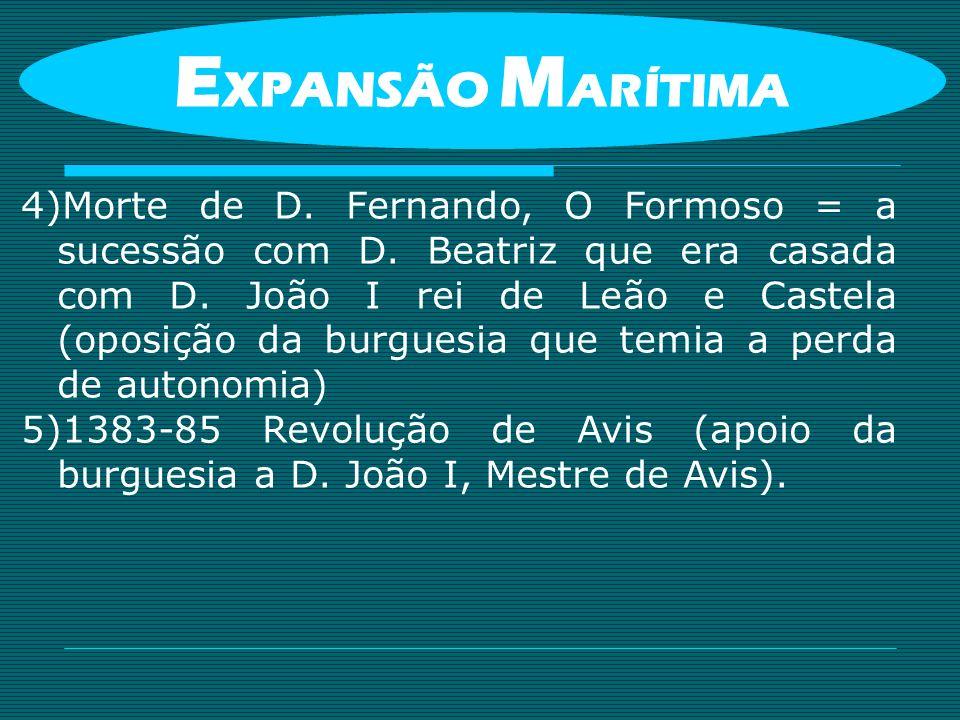 4)Morte de D. Fernando, O Formoso = a sucessão com D. Beatriz que era casada com D. João I rei de Leão e Castela (oposição da burguesia que temia a pe