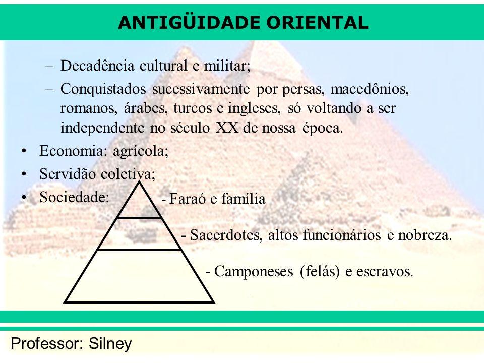 ANTIGÜIDADE ORIENTAL Professor: Silney –Decadência cultural e militar; –Conquistados sucessivamente por persas, macedônios, romanos, árabes, turcos e