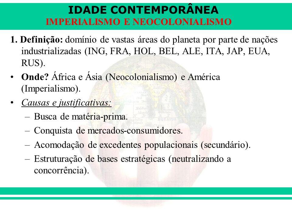 IDADE CONTEMPORÂNEA IMPERIALISMO E NEOCOLONIALISMO 1. Definição: domínio de vastas áreas do planeta por parte de nações industrializadas (ING, FRA, HO