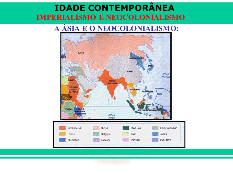 IDADE CONTEMPORÂNEA IMPERIALISMO E NEOCOLONIALISMO A ÁSIA E O NEOCOLONIALISMO: