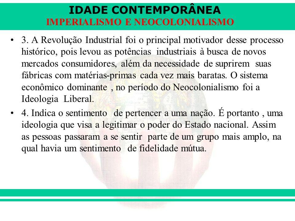 IDADE CONTEMPORÂNEA IMPERIALISMO E NEOCOLONIALISMO 3. A Revolução Industrial foi o principal motivador desse processo histórico, pois levou as potênci