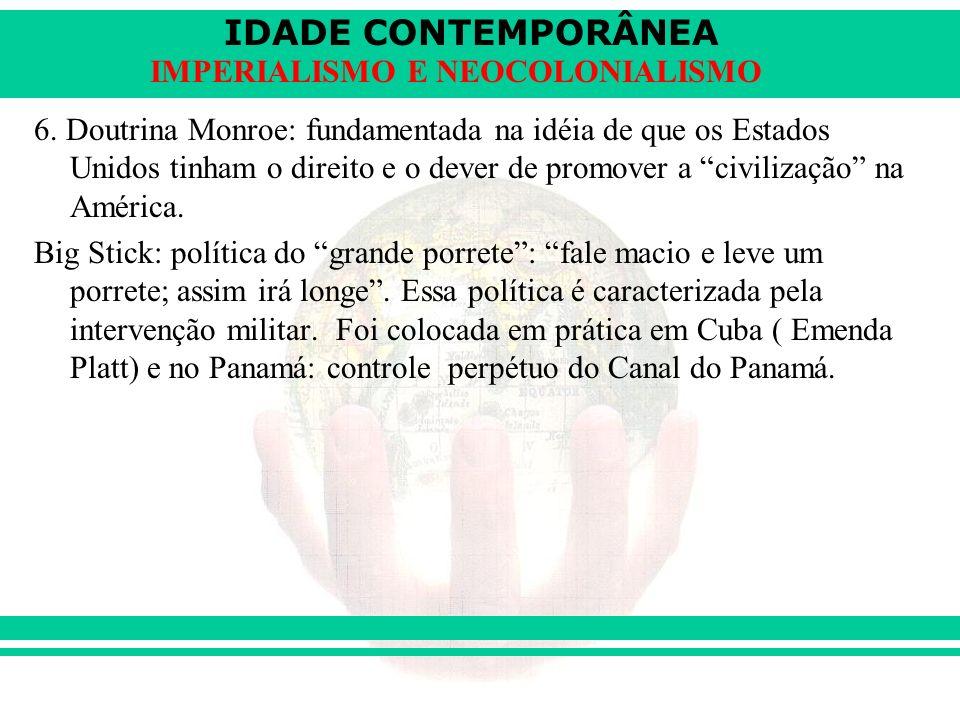 IDADE CONTEMPORÂNEA IMPERIALISMO E NEOCOLONIALISMO 6. Doutrina Monroe: fundamentada na idéia de que os Estados Unidos tinham o direito e o dever de pr
