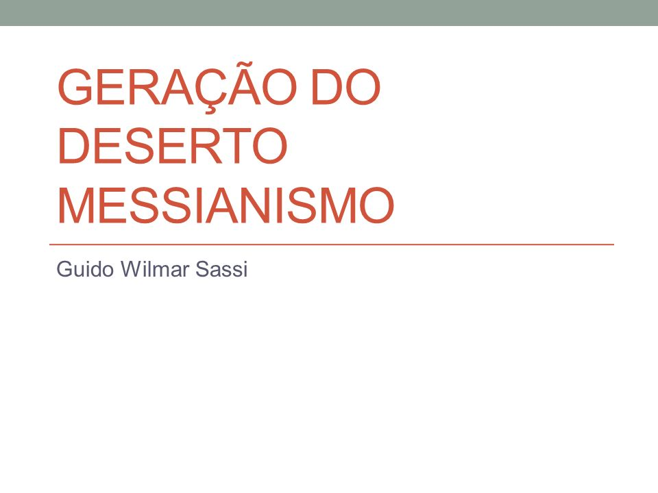 GERAÇÃO DO DESERTO MESSIANISMO Guido Wilmar Sassi