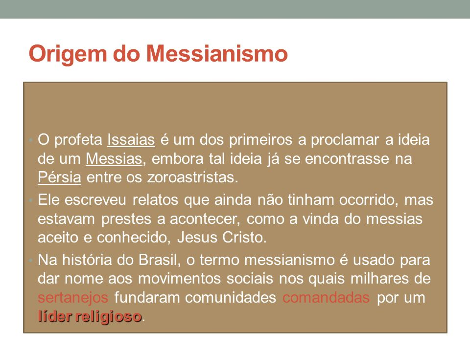 Origem do Messianismo O profeta Issaias é um dos primeiros a proclamar a ideia de um Messias, embora tal ideia já se encontrasse na Pérsia entre os zoroastristas.