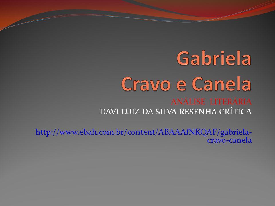 ANÁLISE LITERÁRIA DAVI LUIZ DA SILVA RESENHA CRÍTICA http://www.ebah.com.br/content/ABAAAfNKQAF/gabriela- cravo-canela