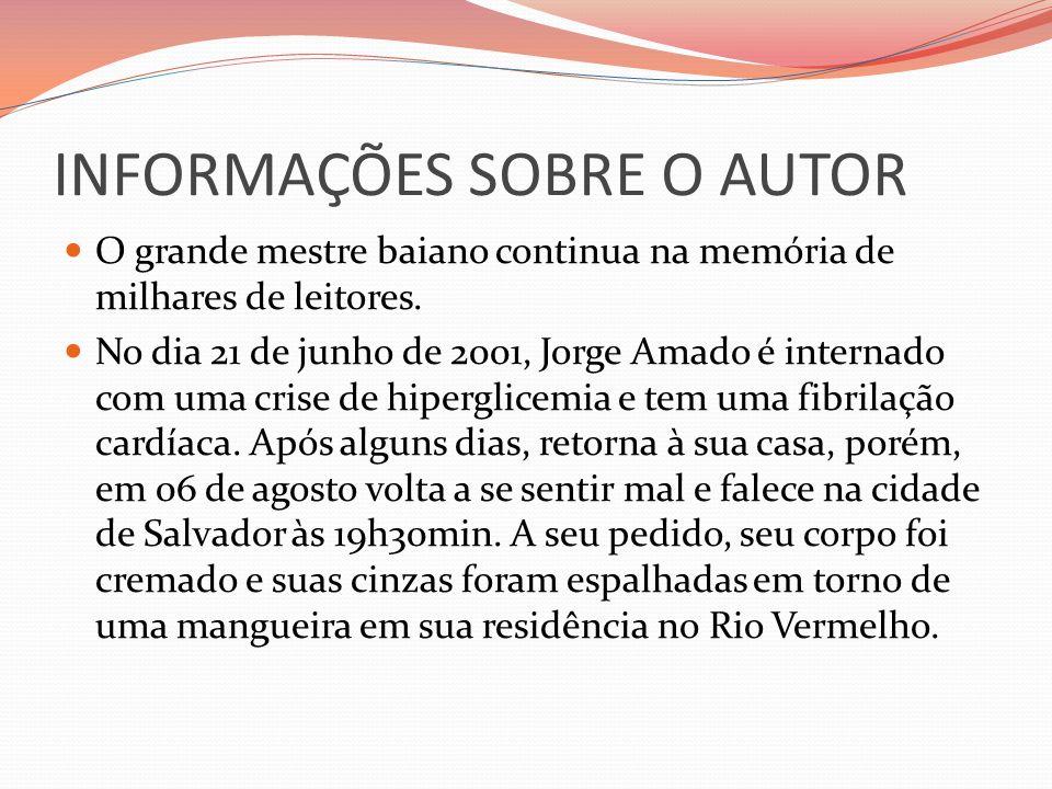 INFORMAÇÕES SOBRE O AUTOR O grande mestre baiano continua na memória de milhares de leitores. No dia 21 de junho de 2001, Jorge Amado é internado com