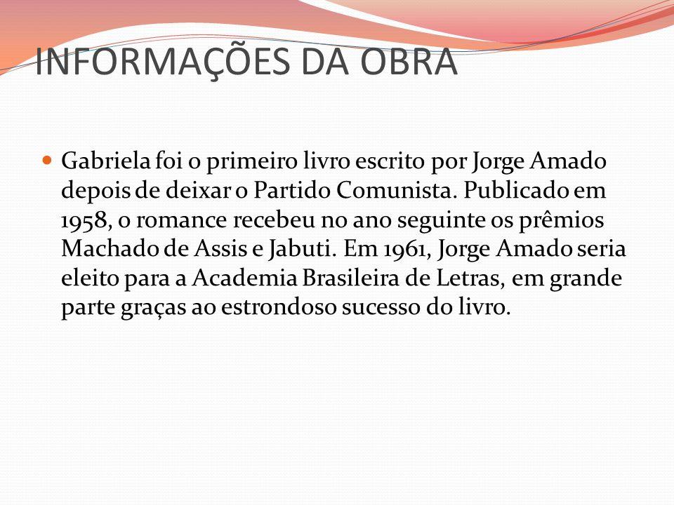 INFORMAÇÕES DA OBRA Gabriela foi o primeiro livro escrito por Jorge Amado depois de deixar o Partido Comunista. Publicado em 1958, o romance recebeu n