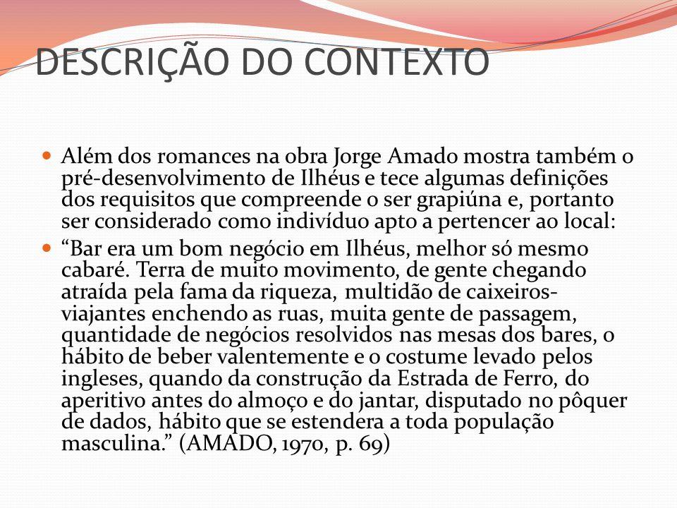 DESCRIÇÃO DO CONTEXTO Além dos romances na obra Jorge Amado mostra também o pré-desenvolvimento de Ilhéus e tece algumas definições dos requisitos que