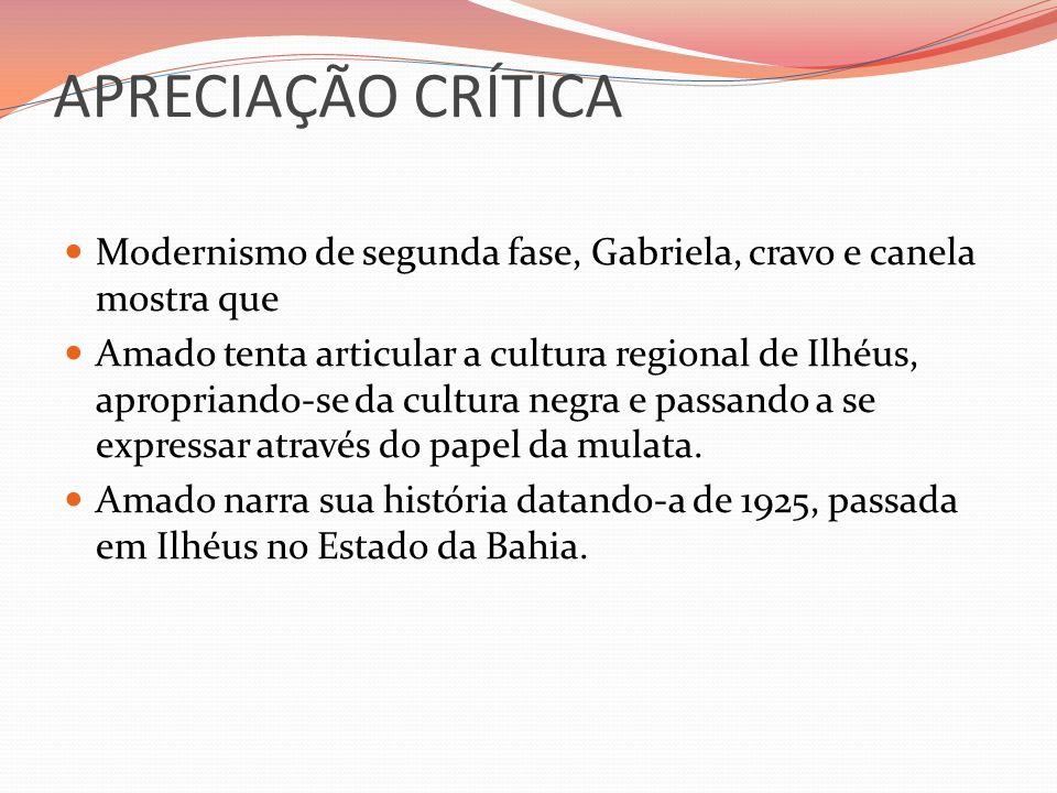 APRECIAÇÃO CRÍTICA Modernismo de segunda fase, Gabriela, cravo e canela mostra que Amado tenta articular a cultura regional de Ilhéus, apropriando-se