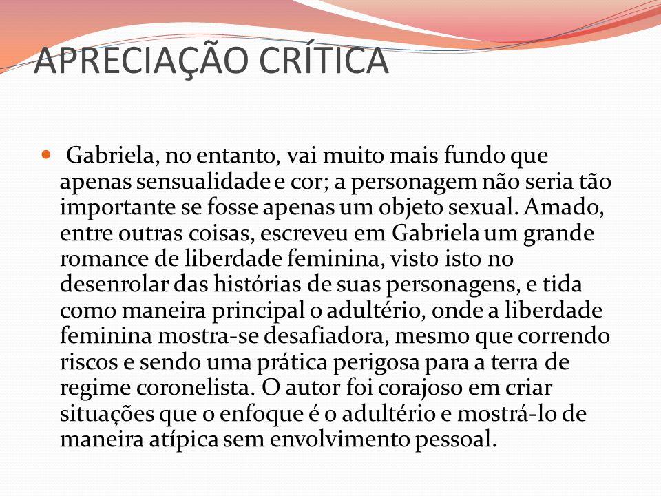 APRECIAÇÃO CRÍTICA Gabriela, no entanto, vai muito mais fundo que apenas sensualidade e cor; a personagem não seria tão importante se fosse apenas um