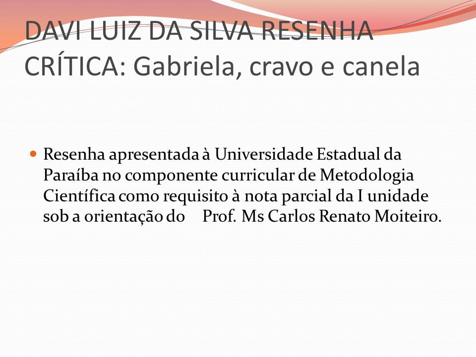 DAVI LUIZ DA SILVA RESENHA CRÍTICA: Gabriela, cravo e canela Resenha apresentada à Universidade Estadual da Paraíba no componente curricular de Metodo