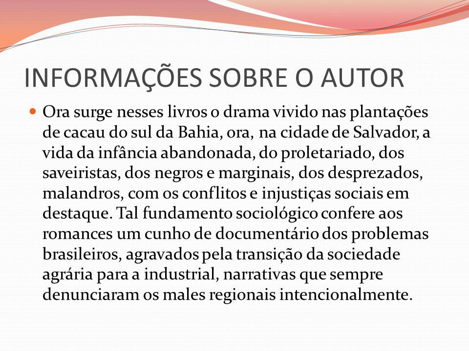INFORMAÇÕES SOBRE O AUTOR Ora surge nesses livros o drama vivido nas plantações de cacau do sul da Bahia, ora, na cidade de Salvador, a vida da infânc