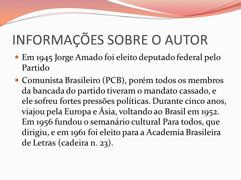 INFORMAÇÕES SOBRE O AUTOR Em 1945 Jorge Amado foi eleito deputado federal pelo Partido Comunista Brasileiro (PCB), porém todos os membros da bancada d