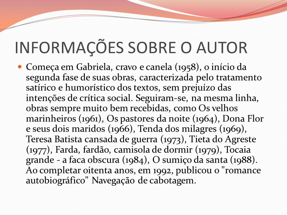 INFORMAÇÕES SOBRE O AUTOR Começa em Gabriela, cravo e canela (1958), o início da segunda fase de suas obras, caracterizada pelo tratamento satírico e