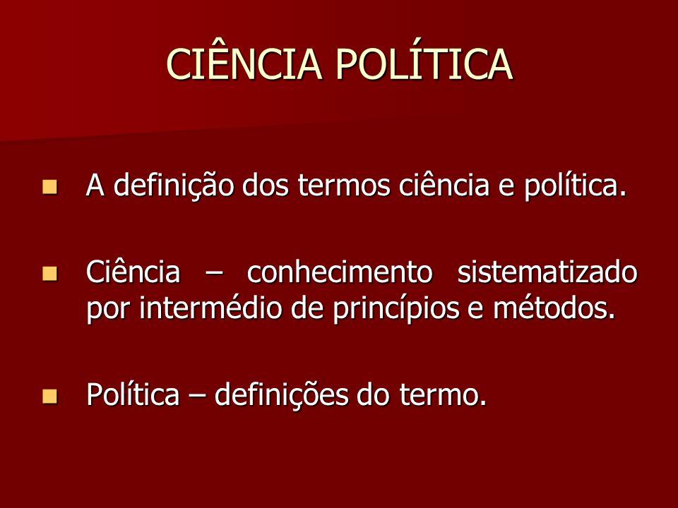 CIÊNCIA POLÍTICA A definição dos termos ciência e política. A definição dos termos ciência e política. Ciência – conhecimento sistematizado por interm