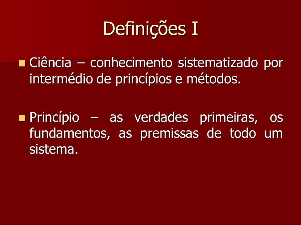 Definições I Ciência – conhecimento sistematizado por intermédio de princípios e métodos. Ciência – conhecimento sistematizado por intermédio de princ