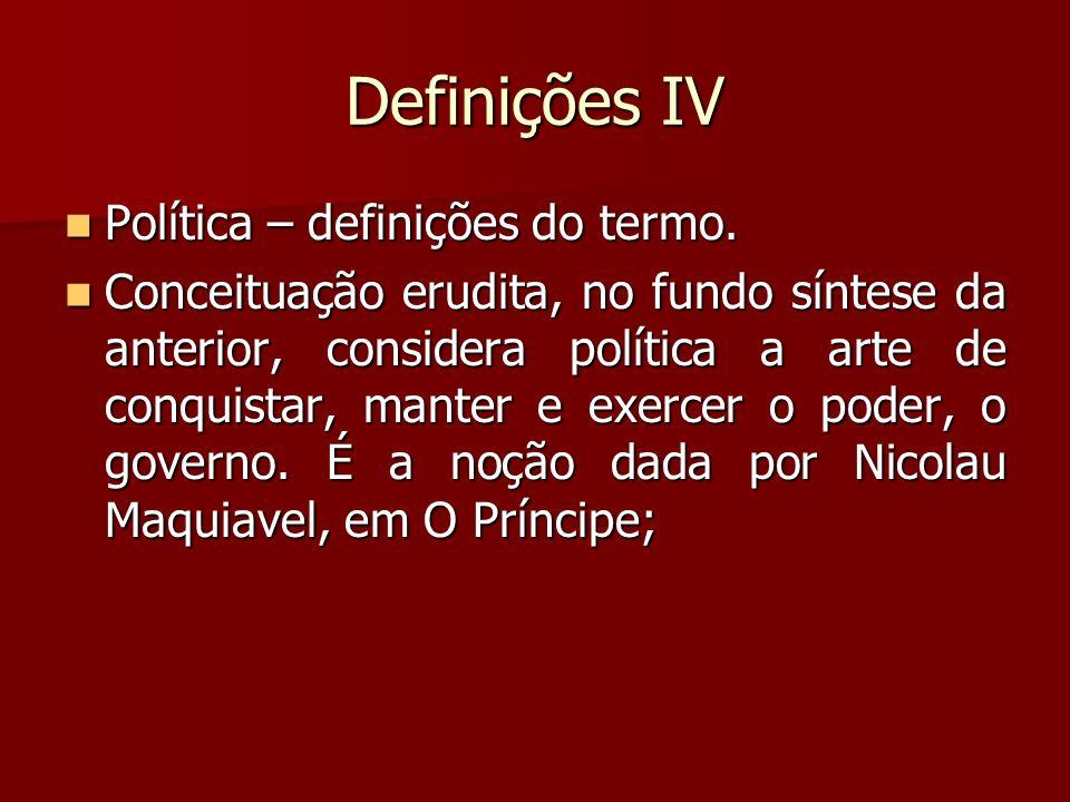 Definições IV Política – definições do termo. Política – definições do termo. Conceituação erudita, no fundo síntese da anterior, considera política a