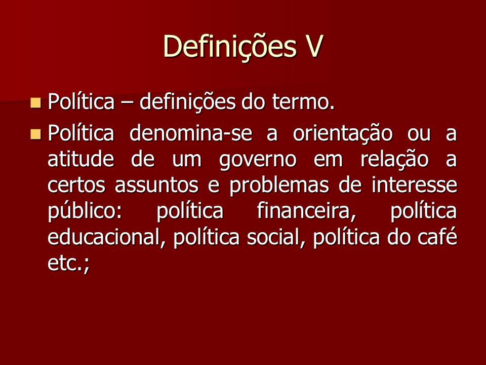 Definições V Política – definições do termo. Política – definições do termo. Política denomina-se a orientação ou a atitude de um governo em relação a