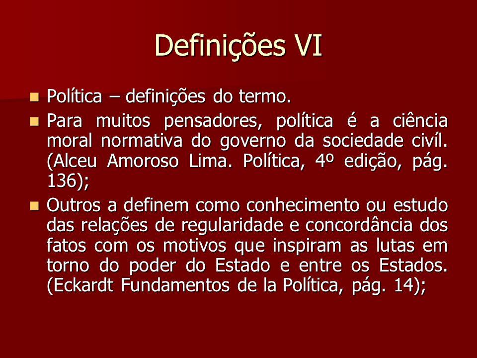 Definições VI Política – definições do termo. Política – definições do termo. Para muitos pensadores, política é a ciência moral normativa do governo