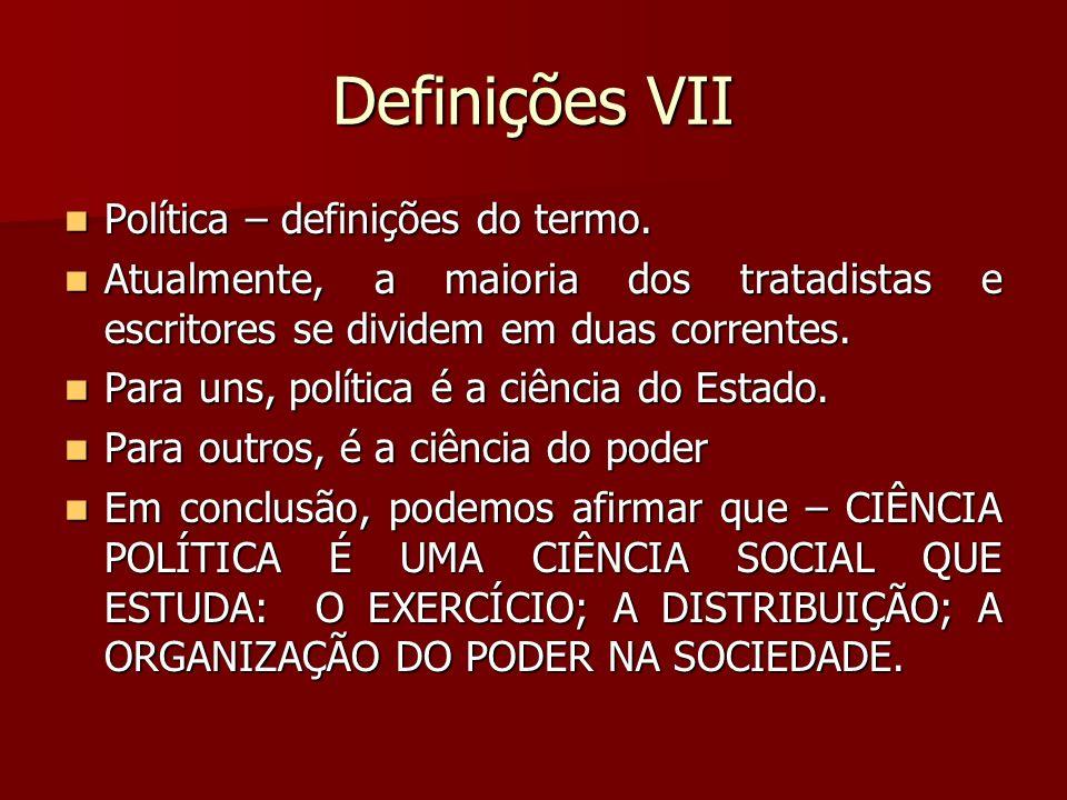 Definições VII Política – definições do termo. Política – definições do termo. Atualmente, a maioria dos tratadistas e escritores se dividem em duas c
